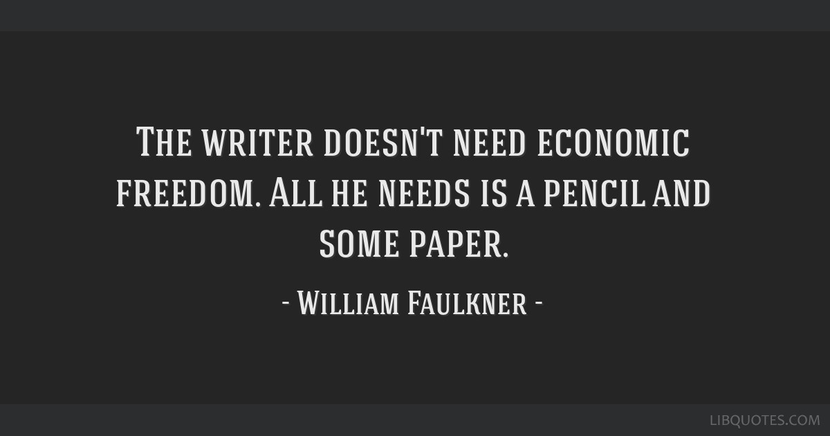 The writer doesn't need economic freedom. All he needs is a pencil and some paper.