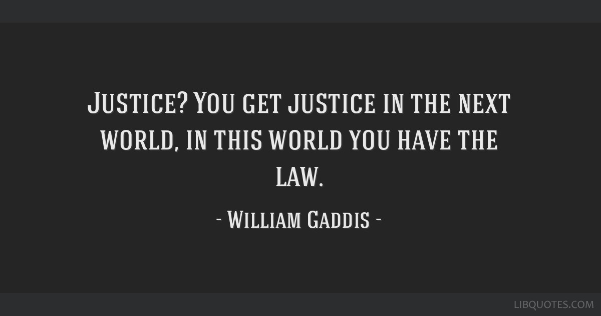 Justice? You get justice in the next world, in this world you have the law.