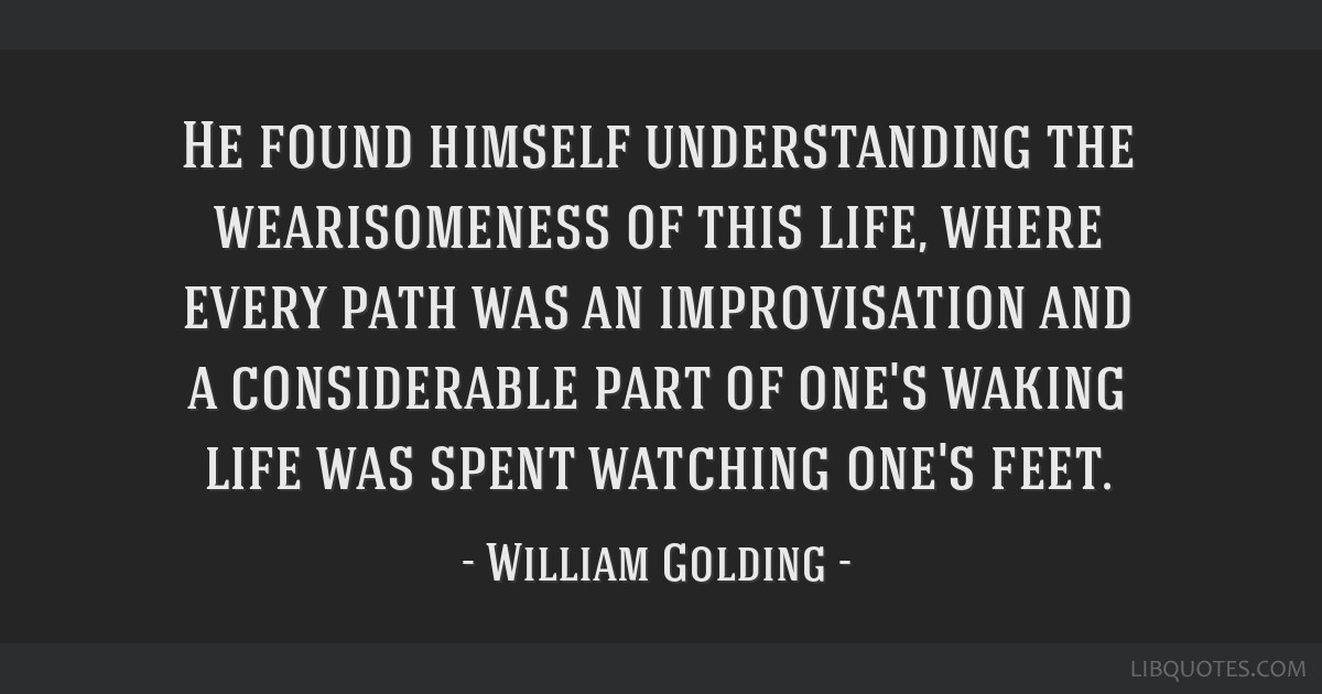 He found himself understanding the wearisomeness of this life, where every path was an improvisation and a considerable part of one's waking life was ...