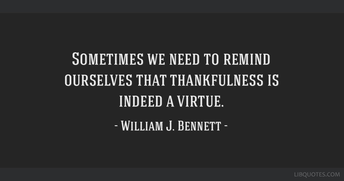 Sometimes we need to remind ourselves that thankfulness is indeed a virtue.