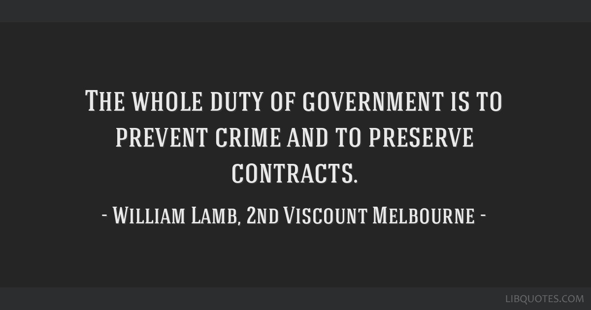 The whole duty of government is to prevent crime and to preserve contracts.