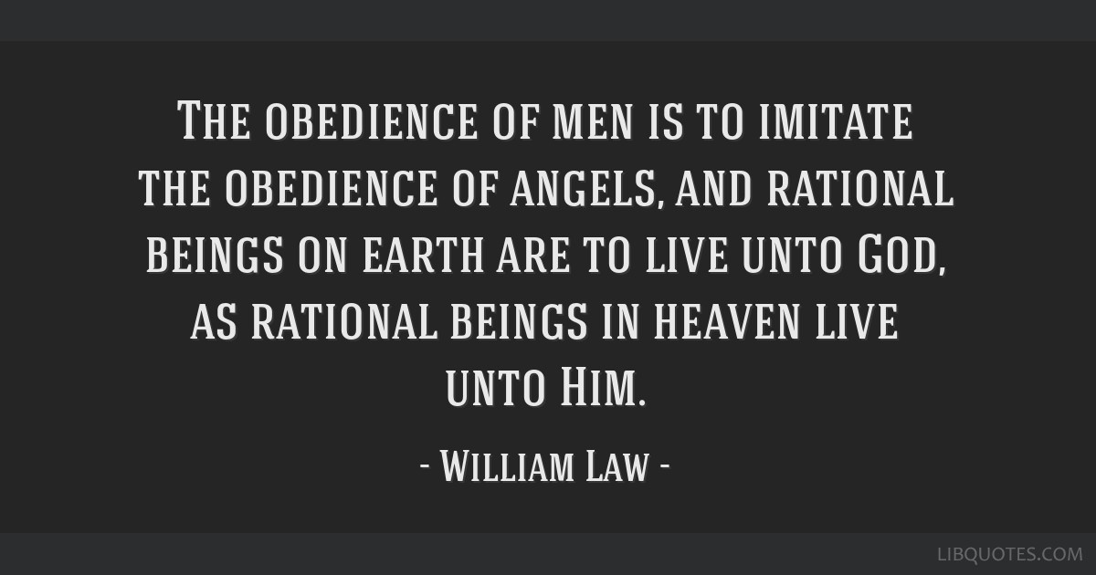 The obedience of men is to imitate the obedience of angels, and rational beings on earth are to live unto God, as rational beings in heaven live unto ...