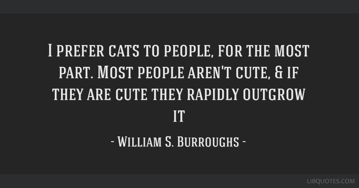 I Prefer Cats To People For The Most Part Most People Arent Cute