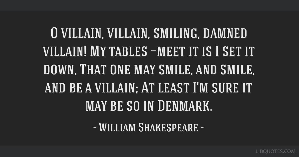 O Villain Villain Smiling Damned Villain My Tables Meet It Is I