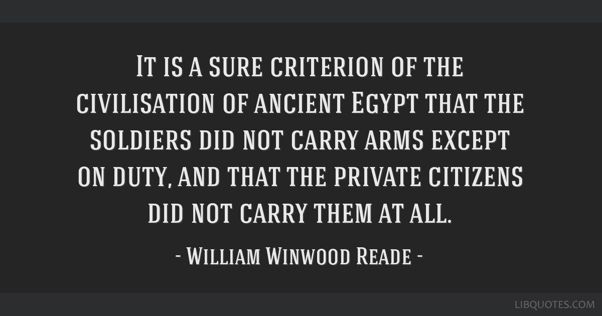 It is a sure criterion of the civilisation of ancient Egypt that the soldiers did not carry arms except on duty, and that the private citizens did...