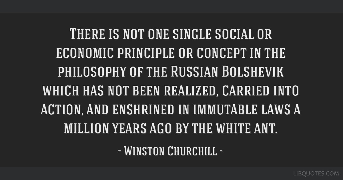 There is not one single social or economic principle or concept in the philosophy of the Russian Bolshevik which has not been realized, carried into...