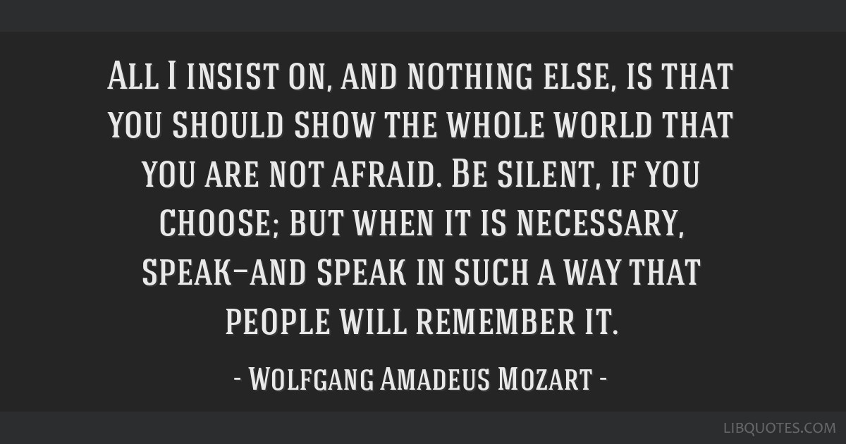 All I insist on, and nothing else, is that you should show the whole world that you are not afraid. Be silent, if you choose; but when it is...