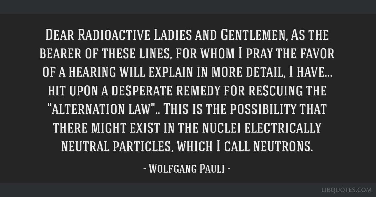 Dear Radioactive Ladies and Gentlemen, As the bearer of these lines, for whom I pray the favor of a hearing will explain in more detail, I have......