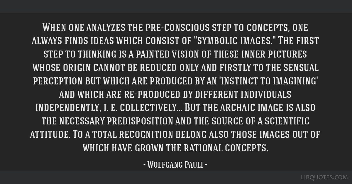 When one analyzes the pre-conscious step to concepts, one always finds ideas which consist of symbolic images. The first step to thinking is a...
