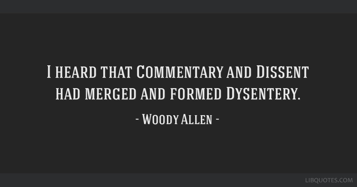 I heard that Commentary and Dissent had merged and formed Dysentery.