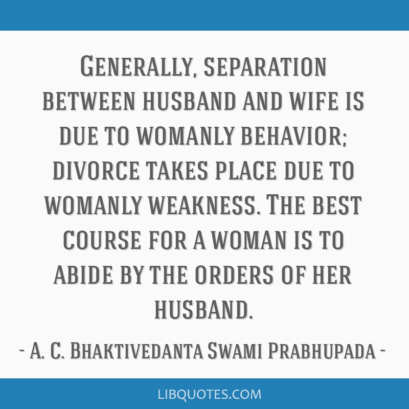 Generally, separation between husband and wife is due to
