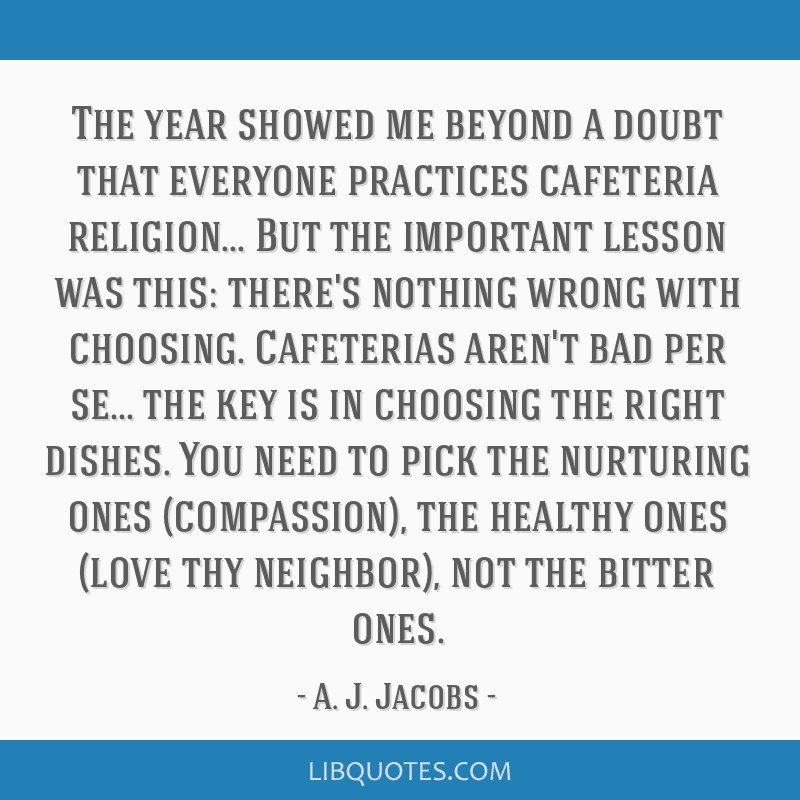 The year showed me beyond a doubt that everyone practices cafeteria religion... But the important lesson was this: there's nothing wrong with...