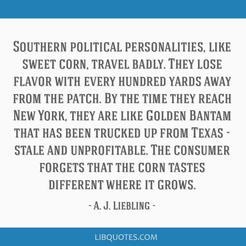Southern political personalities, like sweet corn, travel badly. They lose flavor with every hundred yards away from the patch. By the time they...