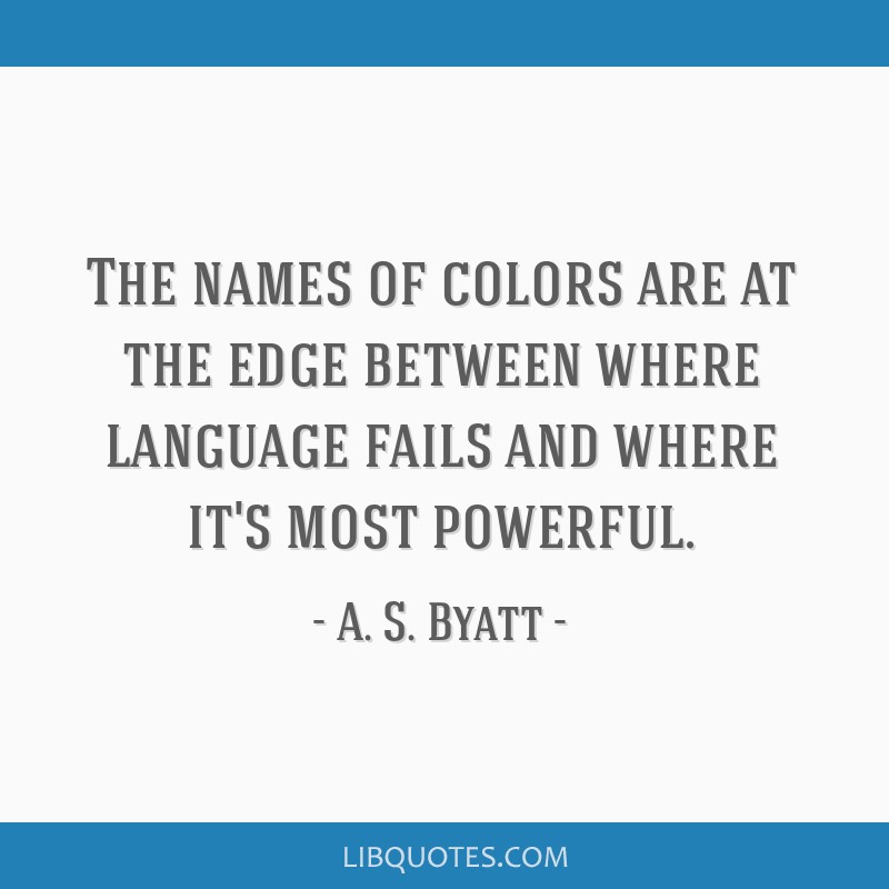 The names of colors are at the edge between where language fails and where it's most powerful.