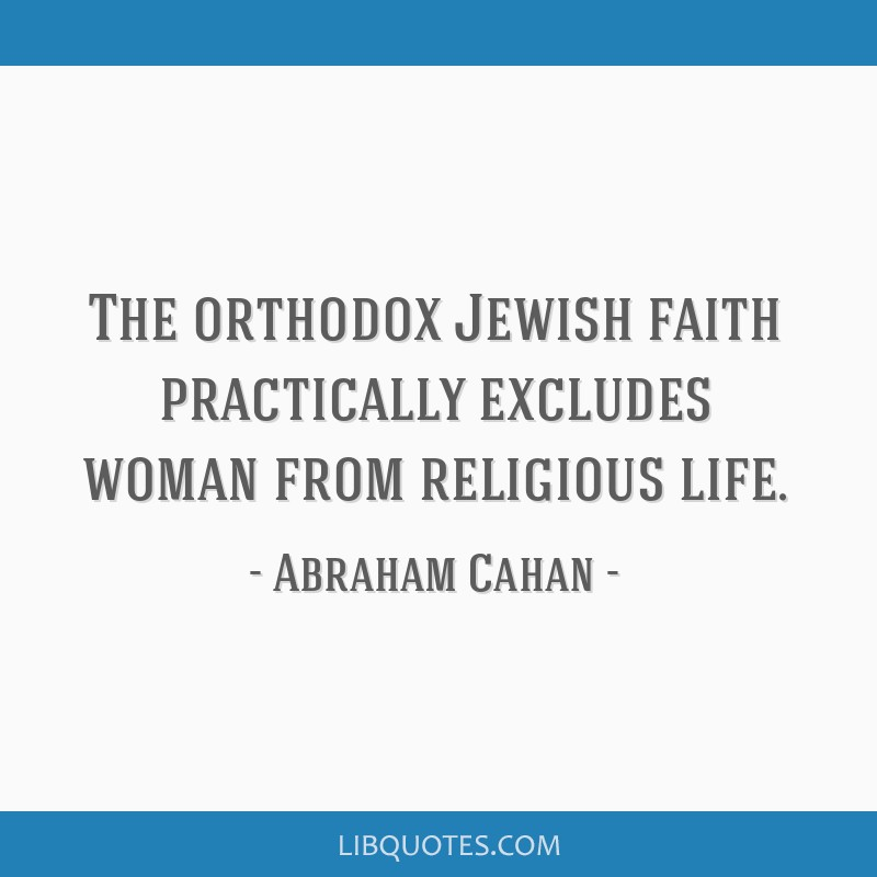 The orthodox Jewish faith practically excludes woman from religious life.
