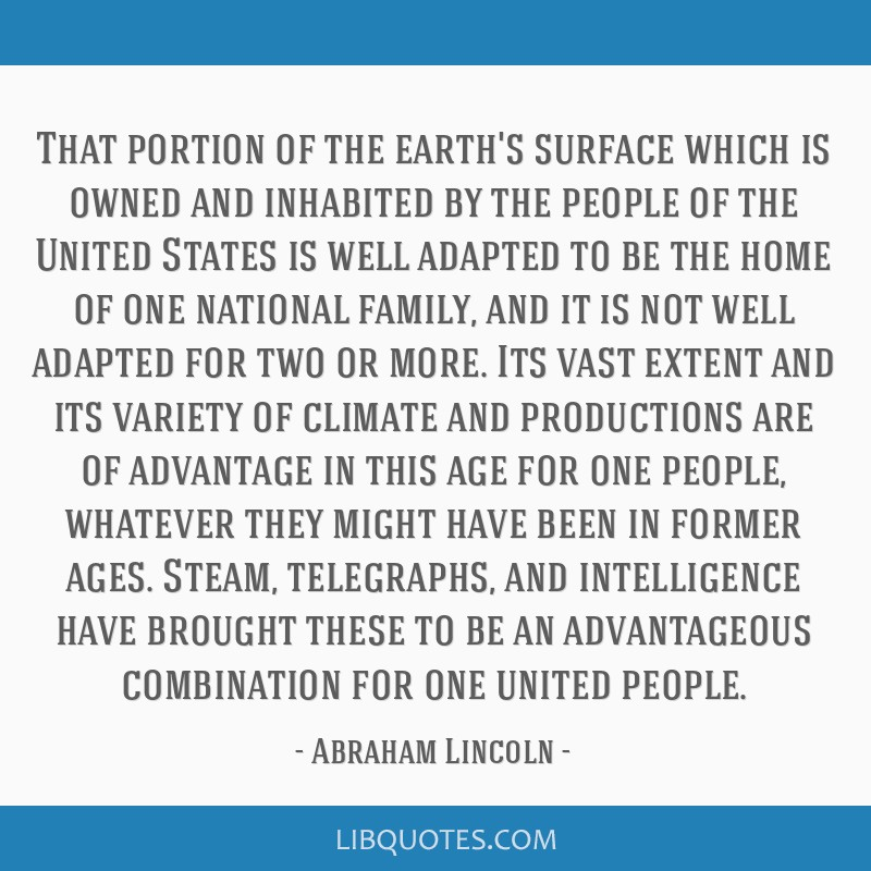 That portion of the earth's surface which is owned and inhabited by the people of the United States is well adapted to be the home of one national...