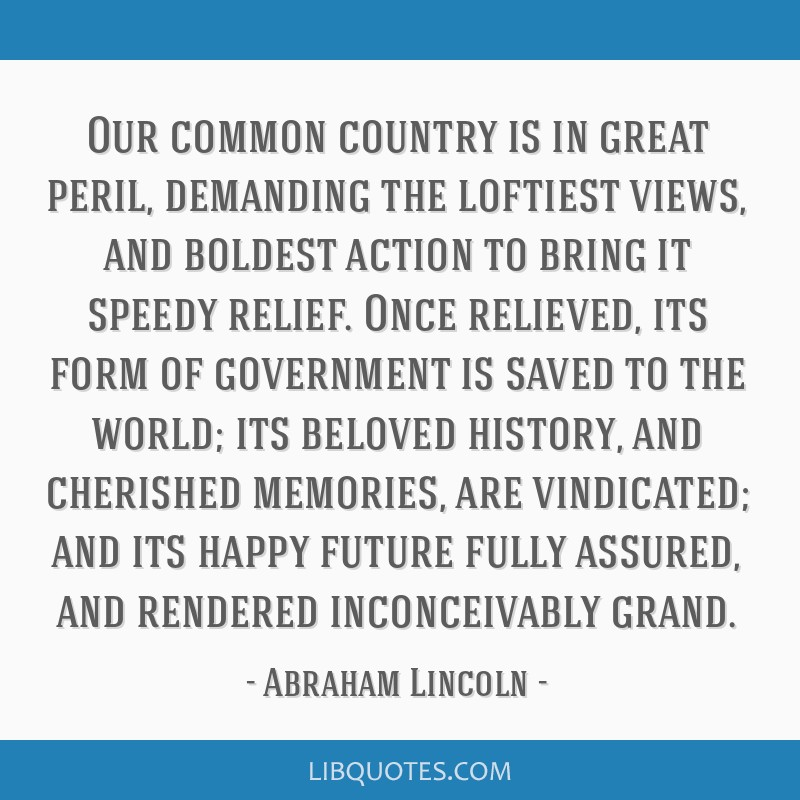 Our common country is in great peril, demanding the loftiest views, and boldest action to bring it speedy relief. Once relieved, its form of...