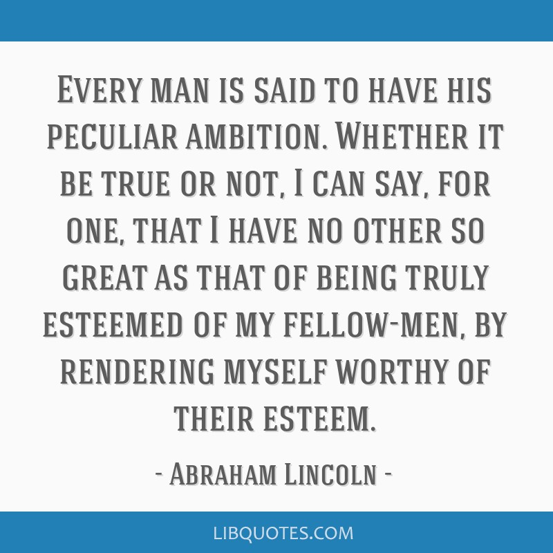 Every man is said to have his peculiar ambition. Whether it be true or not, I can say, for one, that I have no other so great as that of being truly...