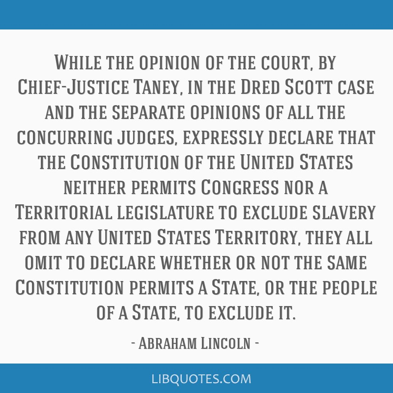 While the opinion of the court, by Chief-Justice Taney, in the Dred Scott case and the separate opinions of all the concurring judges, expressly...
