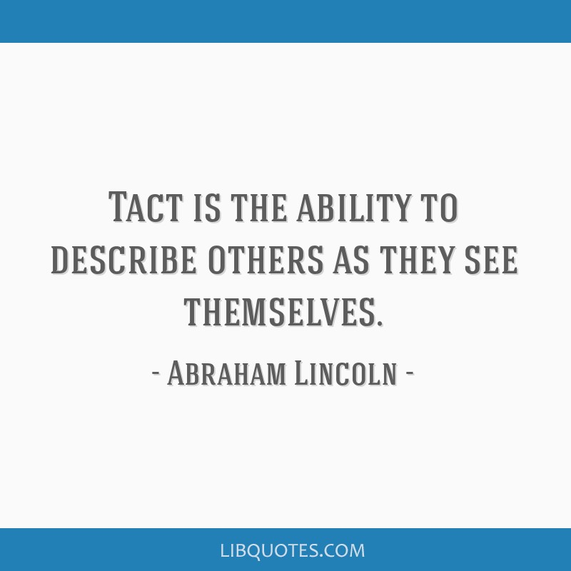Tact is the ability to describe others as they see themselves.