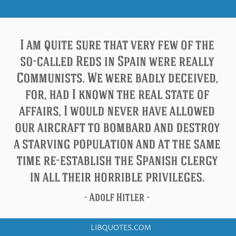 I am quite sure that very few of the so-called Reds in Spain were really Communists. We were badly deceived, for, had I known the real state of...
