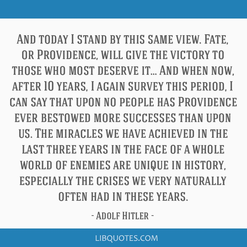 And today I stand by this same view. Fate, or Providence, will give the victory to those who most deserve it... And when now, after 10 years, I again ...