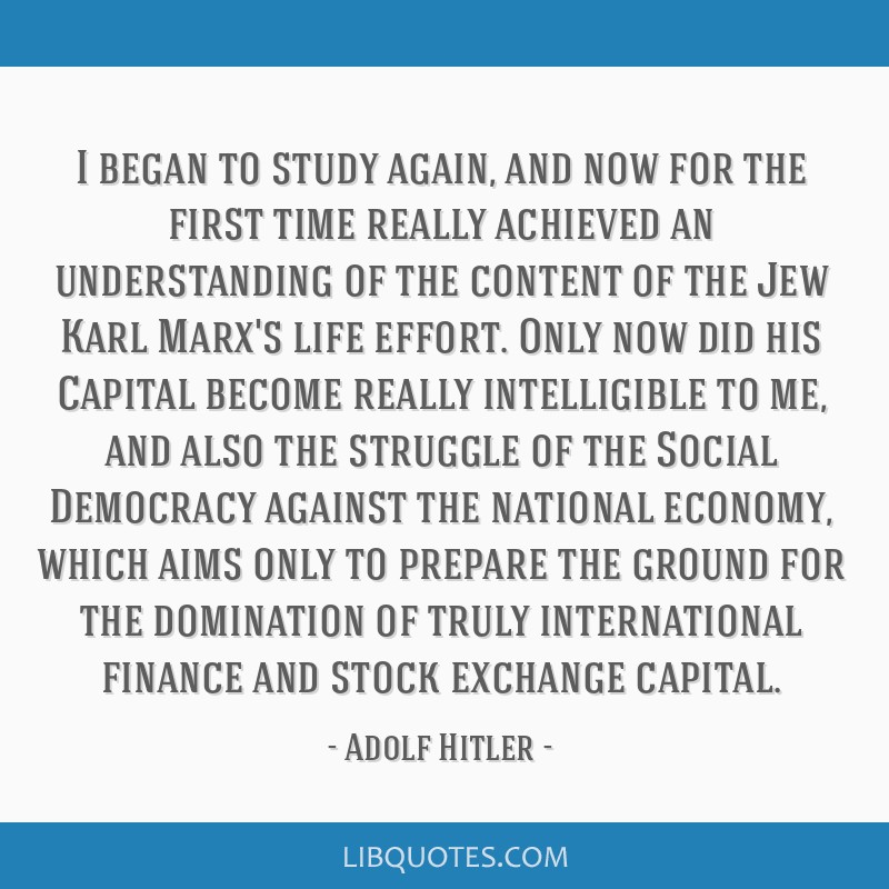 I began to study again, and now for the first time really achieved an understanding of the content of the Jew Karl Marx's life effort. Only now did...