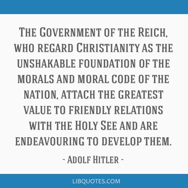 The Government of the Reich, who regard Christianity as the unshakable foundation of the morals and moral code of the nation, attach the greatest...