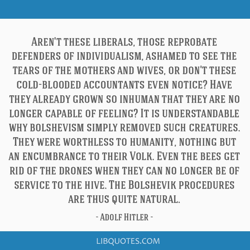 Aren't these liberals, those reprobate defenders of individualism, ashamed to see the tears of the mothers and wives, or don't these cold-blooded...