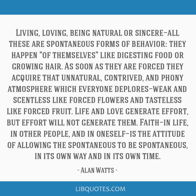 Living, Loving, Being Natural Or Sincereu2014all These Are Spontaneous Forms Of  Behavior: They Happen Of Themselves ...