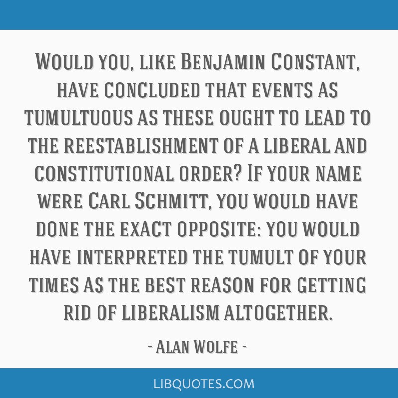 Would you, like Benjamin Constant, have concluded that events as tumultuous as these ought to lead to the reestablishment of a liberal and...