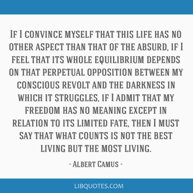 If I convince myself that this life has no other aspect than that of the absurd, if I feel that its whole equilibrium depends on that perpetual...