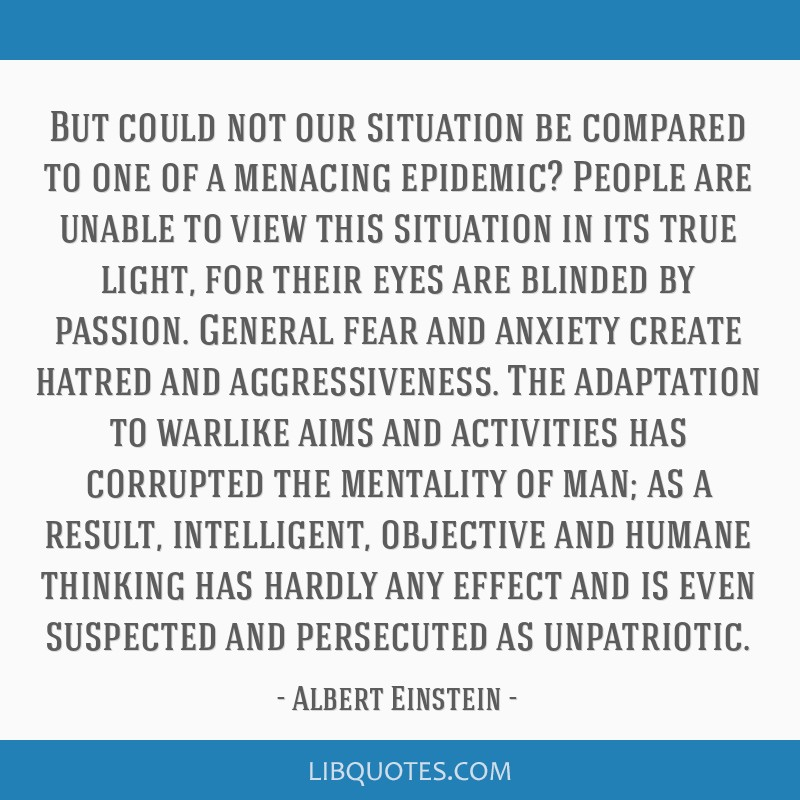 But could not our situation be compared to one of a menacing epidemic? People are unable to view this situation in its true light, for their eyes are ...