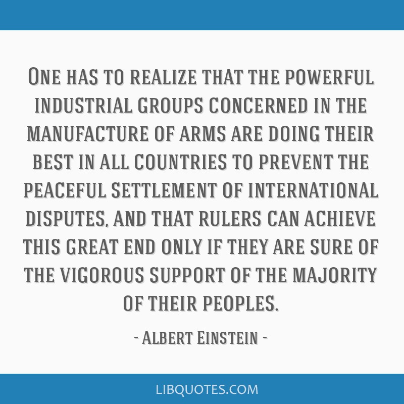 One has to realize that the powerful industrial groups concerned in the manufacture of arms are doing their best in all countries to prevent the...