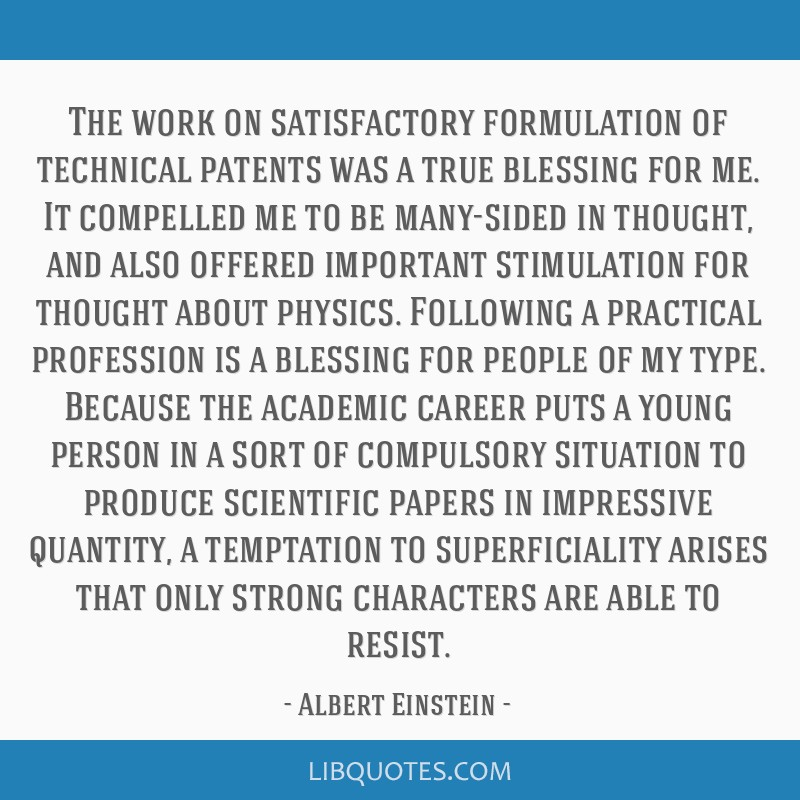 The work on satisfactory formulation of technical patents was a true blessing for me. It compelled me to be many-sided in thought, and also offered...