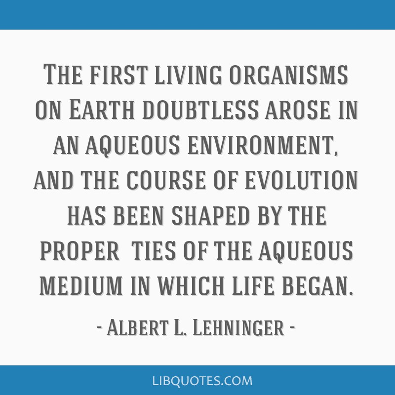 The first living organisms on Earth doubtless arose in an aqueous environment, and the course of evolution has been shaped by the proper ties of...