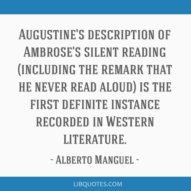 Augustine S Description Of Ambrose S Silent Reading Including The Remark That He Never Read Aloud Is The