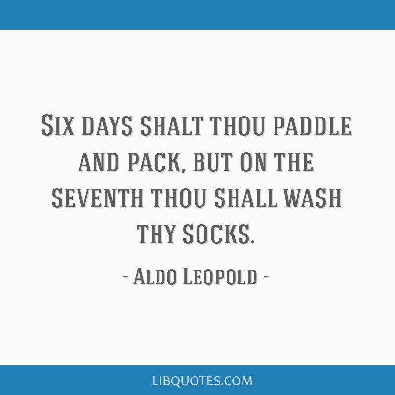 Six days shalt thou paddle and pack, but on the seventh thou shall wash thy socks.