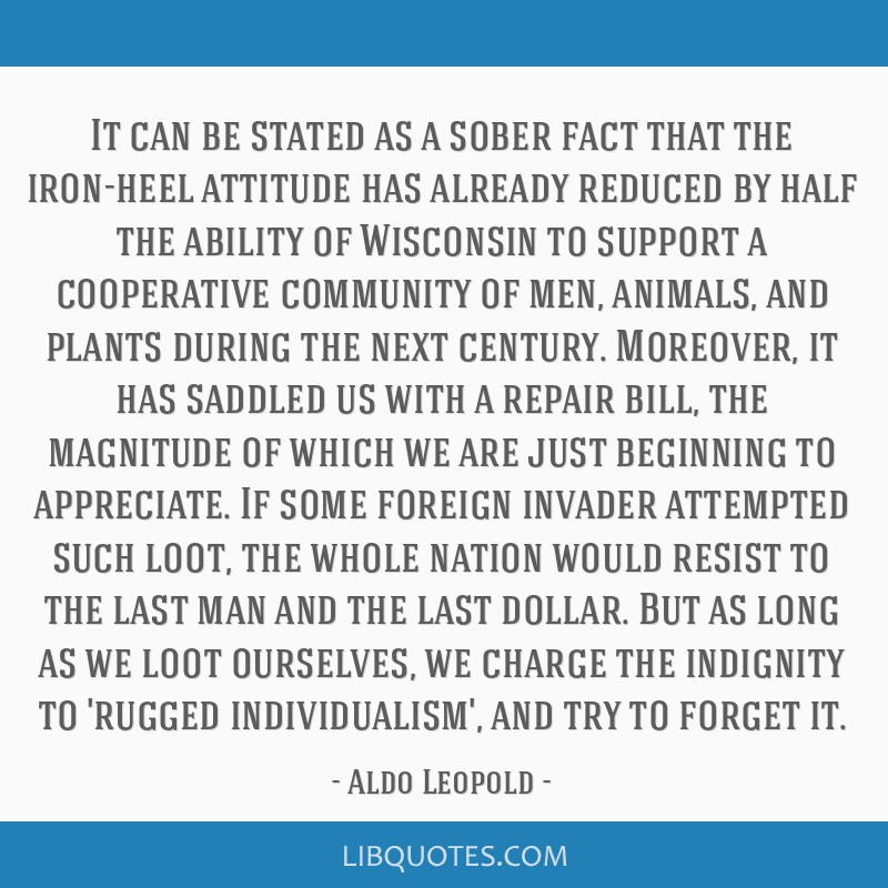 It can be stated as a sober fact that the iron-heel attitude has already reduced by half the ability of Wisconsin to support a cooperative community...