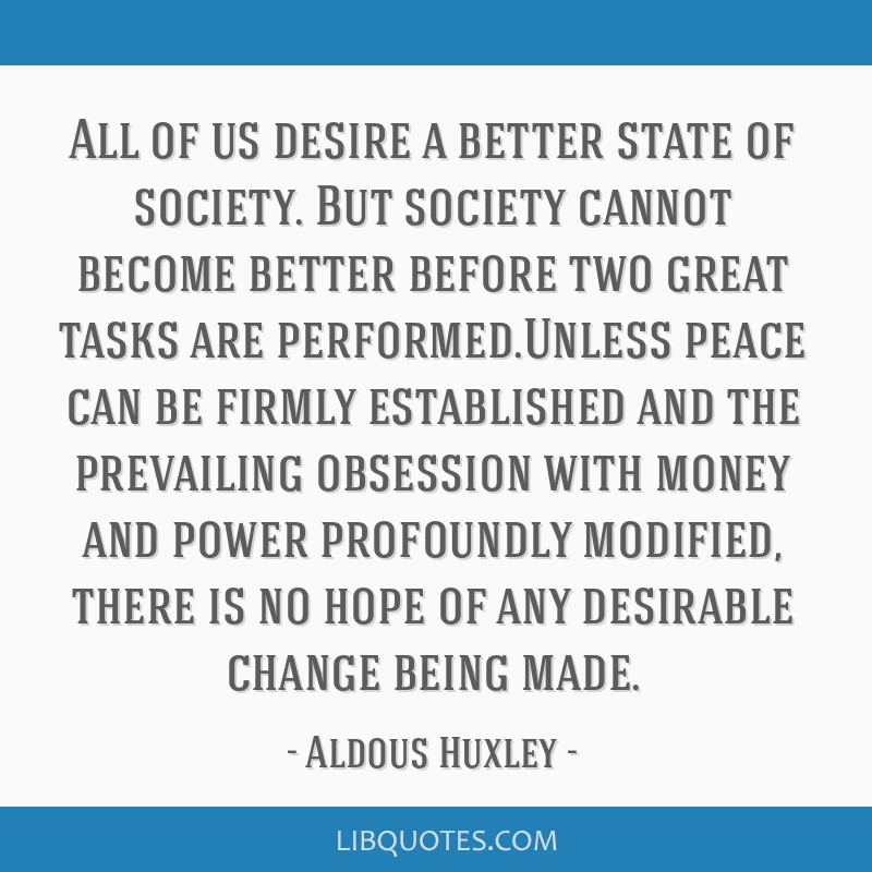 All of us desire a better state of society. But society cannot become better before two great tasks are performed.Unless peace can be firmly...