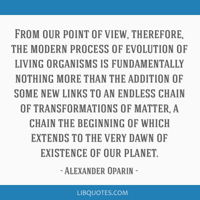 From our point of view, therefore, the modern process of evolution of living organisms is fundamentally nothing more than the addition of some new...