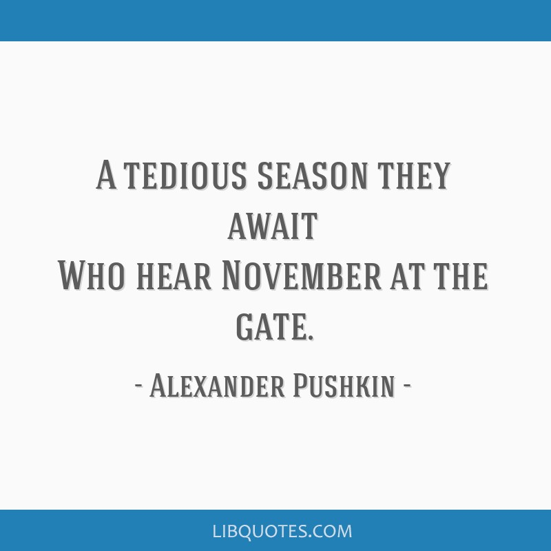 A tedious season they await Who hear November at the gate.