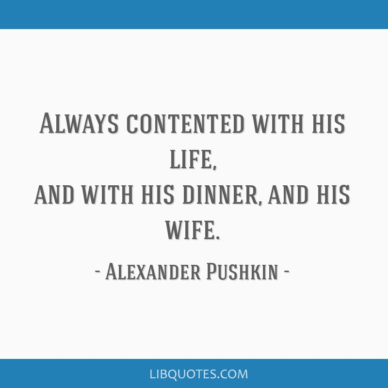 Always contented with his life, and with his dinner, and his wife.