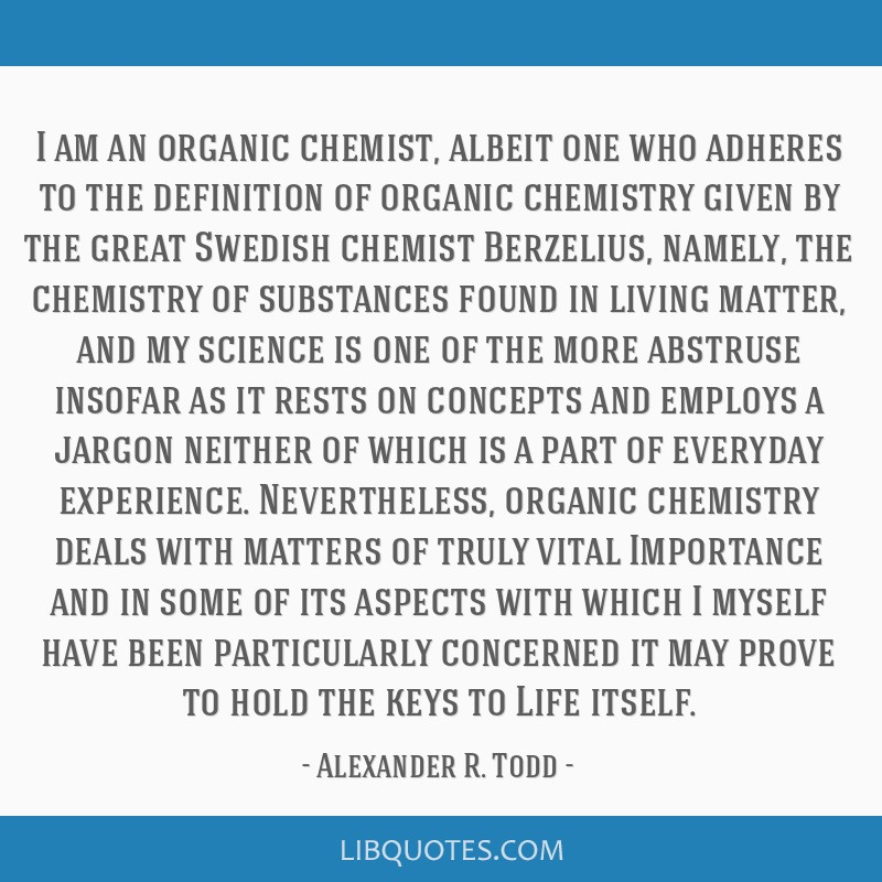 I am an organic chemist, albeit one who adheres to the definition of organic chemistry given by the great Swedish chemist Berzelius, namely, the...