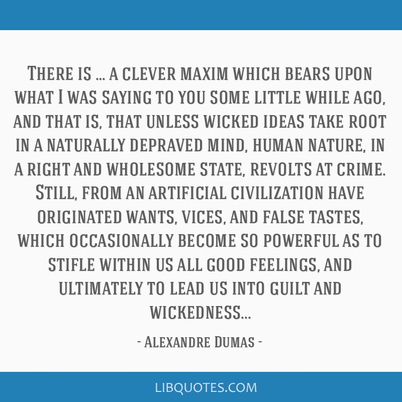 There is … a clever maxim which bears upon what I was saying to you some little while ago, and that is, that unless wicked ideas take root in a...