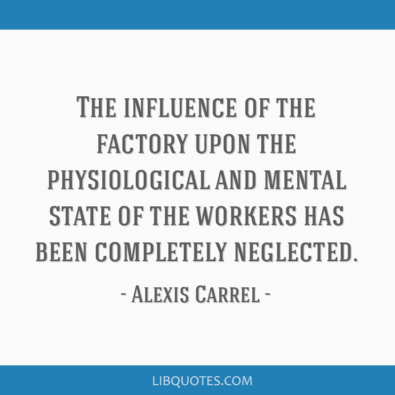 The influence of the factory upon the physiological and mental state of the workers has been completely neglected.