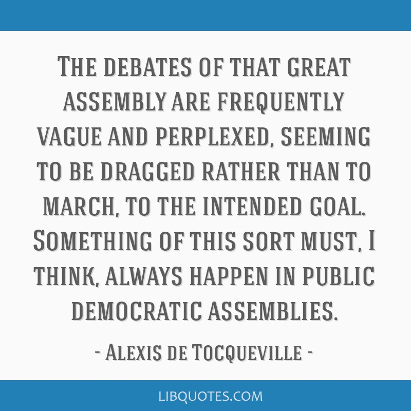 The debates of that great assembly are frequently vague and perplexed, seeming to be dragged rather than to march, to the intended goal. Something of ...
