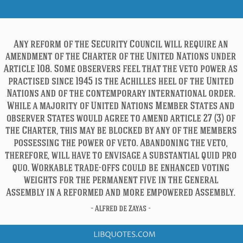 Any reform of the Security Council will require an amendment of the Charter of the United Nations under Article 108. Some observers feel that the...
