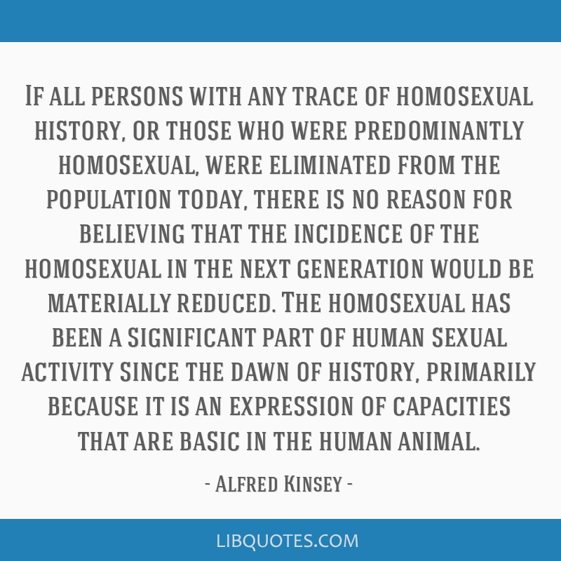 If all persons with any trace of homosexual history, or those who were predominantly homosexual, were eliminated from the population today, there is...