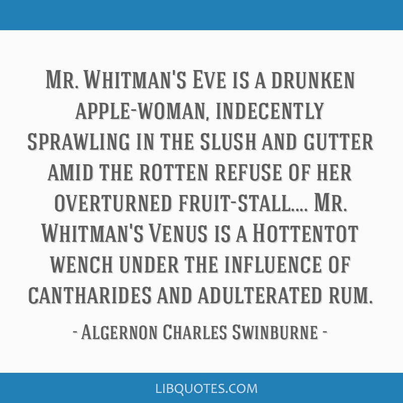 Mr. Whitman's Eve is a drunken apple-woman, indecently sprawling in the slush and gutter amid the rotten refuse of her overturned fruit-stall.... Mr. ...